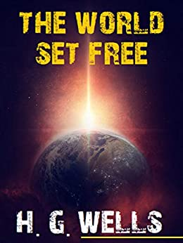 The World Set Free by [H. G. Wells]