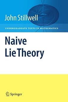 Naive Lie Theory (Undergraduate Texts in Mathematics) by [Stillwell, John]
