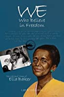 We Who Believe in Freedom: The Life and Times of Ella Baker (True Tales for Young Readers)