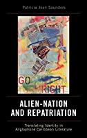 Alien-Nation and Repatriation: Translating Identity in Caribbean Literature (Caribbean Studies (Lexington Books))