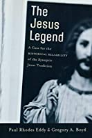 Jesus Legend: A Case for the Historical Reliability of the Synoptic Jesus Tradition