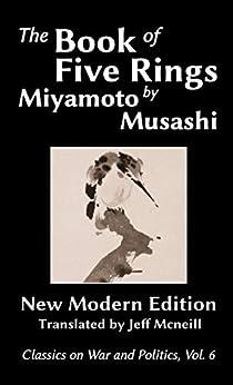 The Book of Five Rings by Miyamoto Musashi: New Modern Edition (Classics on War and Politics) by [Musashi, Miyamoto]