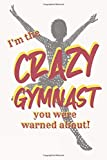 I'm the CRAZY GYMNAST you were warned about!: Gift notebook for friends, kids, boy, girl, man, woman, girlfriend, boyfriend, partner, spouse or co-worker