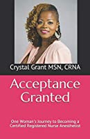 Acceptance Granted: One Woman's Journey to Becoming a Certified Registered Nurse Anesthetist