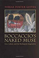 Boccaccio's Naked Muse: Eros, Culture, and the Mythopoeic Imagination (Toronto Italian Studies)