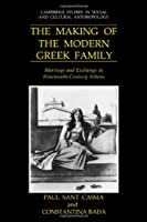 The Making of the Modern Greek Family: Marriage and Exchange in Nineteenth-Century Athens (Cambridge Studies in Social and Cultural Anthropology)