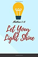 Let Your  Light Shine Matthew 5:16: Religious Notebook, Journal, Diary (110 Pages, Blank, 6 x 9)