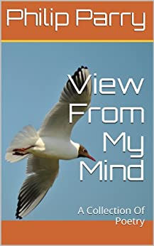 [Parry, Philip ]のView From My Mind (A Collection Of Poetry Book 1) (English Edition)