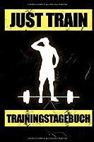 Just Train Trainingstagebuch: Das 12 Wochen Trainingstagebuch | Fuer Krafttraining und Ausdauer | Notiere deine Erfolge und Ziele | Tagebuch als Geschenk Motivation | 12 Wochen Planer auf 120 Seiten