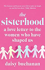 The Sisterhood: A Love Letter to the Women Who Have Shaped Us