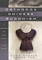 Orthodox Chinese Buddhism: A Contemporary Chan Master's Answers to Common Questions