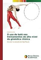 O uso do balé nos treinamentos de alto nível da ginástica rítmica: Estudo no estado de São Paulo