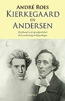 Kierkegaard en Anderson: de filosoof en de sprookjesdichter - een ontmoeting in Kopenhagen