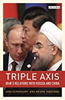 Triple Axis: Iran's Relations with Russia and China (Library of International Relations)