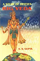 "A Study of Deities of ""Rig Veda"": With the Help of Science"