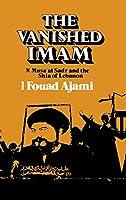 The Vanished Imam: Musa Al Sadr and the Shia of Lebanon