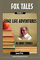 SOME LIFE ADVENTURES: IN SHORT STORIES (FOX TALES)