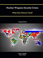 Nuclear Weapons Security Crises: What Does History Teach? (Enlarged Edition)