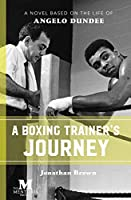 A Boxing Trainer's Journey: A Novel Based on the Life of Angelo Dundee