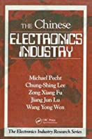 The Chinese Electronics Industry (Electronics Industry Research Series)