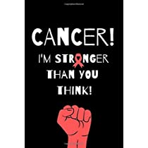 CANCER! I'M STRONGER THAN YOU THINK!: For Cancer Fighters, Breast Cancer Journal, Cancer Awareness, Gift Breast Cancer Cervical Ovarian, Cancer Survivor Journal (110 Pages, Blank, 6 x 9)