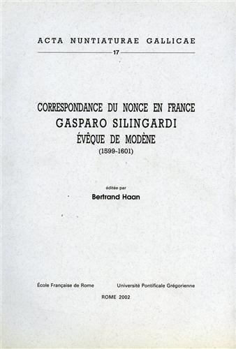 Correspandance du nonce en France Gasparo Silingardi évêque de Modène(1599-1601)