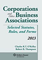 Corporations and Other Business Associations, 2013 Statutory Supplement: Selected Statutes, Rules, and Forms