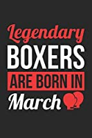 Boxing Notebook - Legendary Boxers Are Born In March Journal - Birthday Gift for Boxer Diary: Medium College-Ruled Journey Diary, 110 page, Lined, 6x9 (15.2 x 22.9 cm)