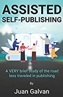 Assisted Self-Publishing: A VERY brief study of the road less traveled in publishing