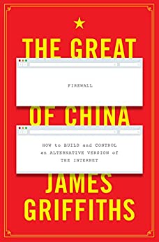 The Great Firewall of China: How to Build and Control an Alternative Version of the Internet by [Griffiths, James]