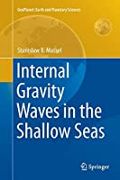 Internal Gravity Waves in the Shallow Seas (GeoPlanet: Earth and Planetary Sciences)