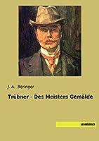 Truebner - Des Meisters Gemaelde