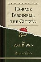 Horace Bushnell, the Citizen (Classic Reprint)