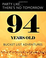 94 Years Old - Bucket List Adventures: 94th Birthday - Alternative Birthday Card - Journal & Notebook Planner - Adventures Log Book - Including Travel Bucket List with Prompts