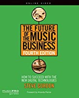 The Future of the Music Business: How to Succeed with the New Digital Technologies: A Guide for Artists and Entrepreneurs (Music Pro Guides)