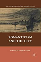 Romanticism and the City (Nineteenth-Century Major Lives and Letters)