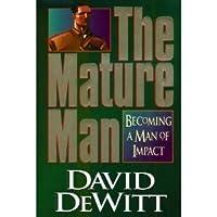 The Mature Man: Becoming a Man of Impact