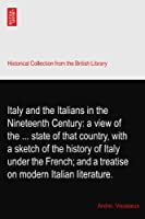 Italy and the Italians in the Nineteenth Century: a view of the ... state of that country, with a sketch of the history of Italy under the French; and a treatise on modern Italian literature.