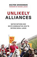Unlikely Alliances: Native Nations and White Communities Join to Defend Rural Lands (Indigenous Confluences)【洋書】 [並行輸入品]
