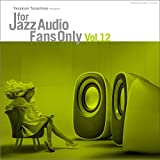 For Jazz Audio Fans Only Vol.12受注限定生産アナログ盤 [Analog]