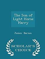 The Son of Light Horse Harry - Scholar's Choice Edition