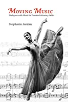 Moving Music: Dialogues With Music in Twentieth-Century Ballet