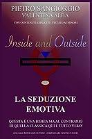 La Seduzione Emotiva (Inside and Outside)