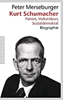Kurt Schumacher: Patriot, Volkstribun, Sozialdemokrat - Biographie