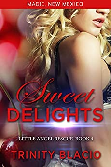 Sweet Delights: Little Angel Rescue Book 4 (Magic, New Mexico 50) by [Blacio, Trinity]