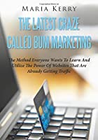 The Latest Craze Called Bum Marketing: The Method Everyone Wants To Learn And Utilize The Power Of Websites That Are Already Getting Traffic