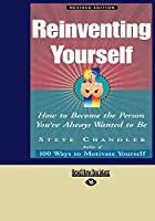 Reinventing Yourself: How to Become the Person You've Always Wanted to Be: Easyread Large Edition