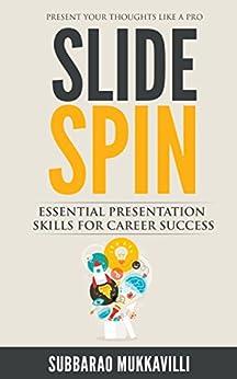 Slide Spin: Presentation skills for career success by [Mukkavilli, Subbarao]