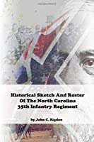 Historical Sketch And Roster Of The North Carolina 35th Infantry Regiment (North Carolina Regimental History Series)