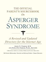 The Official Parent's Sourcebook on Asperger Syndrome: A Revised and Updated Directory for the Internet Age